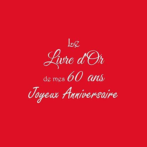 Le Livre d'Or de mes 60 ans Joyeux Anniversaire: Livre d'Or Anniversaire 60 ans 21 x 21 cm Accessoires decoration idee cadeau 60 ans anniversaire pour ... père ami soeur frère famille Couverture Rouge