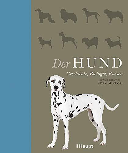 Der Hund: Geschichte, Biologie, Rassen