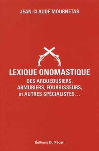 Lexique Onomastique des Arquebusiers, Armuriers, Fourbisseurs, et Autres Specialites