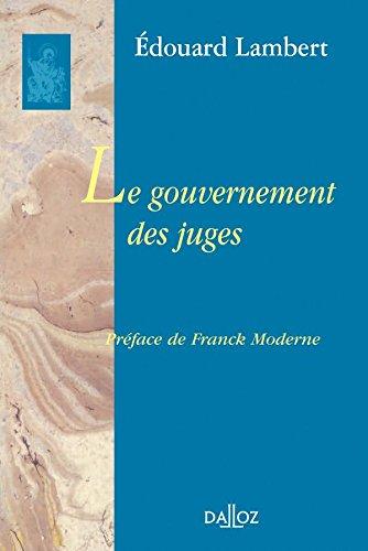 Le gouvernement des juges et la lutte contre la législation sociale aux Etats-Unis por Edouard Lambert