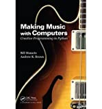 [(Making Music with Computers: Creative Programming in Python)] [ By (author) Andrew R. Brown, By (author) Bill Manaris