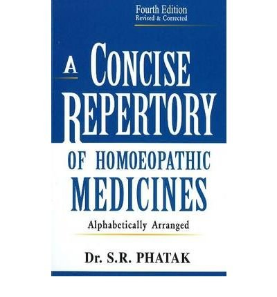 [(A Concise Repertory of Homeopathic Medicines)] [Author: S. R. Phatak] published on (June, 2002)