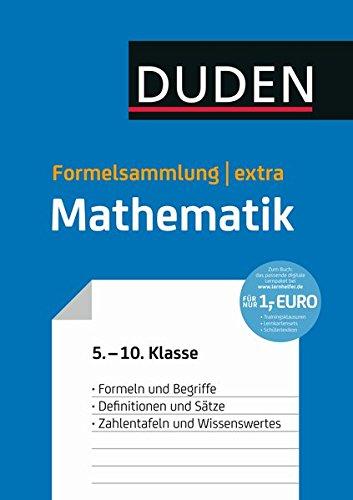 Duden Formelsammlung extra - Mathematik: Formeln und Begriffe - Definitionen und Sätze - Zahlentafeln und Wissenswertes (5. bis 10. Klasse) (Duden - Schulwissen extra)