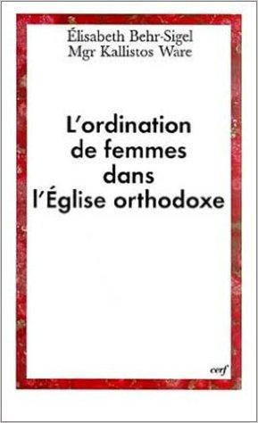 L'Ordination de femmes dans l'Eglise orthodoxe de Elisabeth Behr-Sigel ,Kallistos Ware,Mère Théodora (Traduction) ( 10 novembre 1998 )