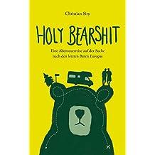 Holy Bearshit - Eine Abenteuerreise auf der Suche nach den letzten Bären Europas