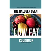 The Halogen Oven Low Fat Cookbook (The Halogen Oven Cookbook 3) (English Edition)