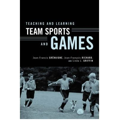 [(Teaching and Learning Team Sports and Games)] [Author: Jean-Francis Grehaigne] published on (January, 2005)