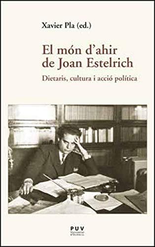 El món d'ahir de Joan Estelrich: Dietaris, cultura i acció política (Catalan Edition) por Xavier Pla ed.