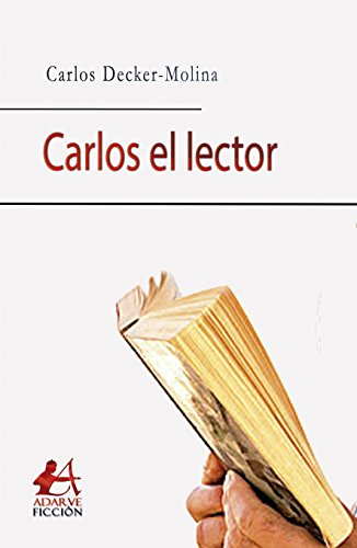 Carlos el lector eBook: Carlos Decker-Molina: Amazon.es: Tienda Kindle