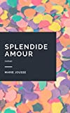 Splendide Amour (French Edition)