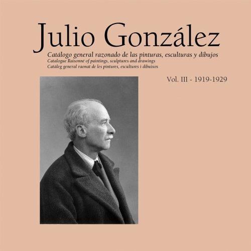 Julio González 1920-1929: Catálogo General Razonado, Vol. 3 por Tomàs Llorens