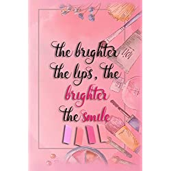 The Brighter The Lips, The Brighter The Smile!: Blank Lined Notebook Journal Diary Composition Notepad 120 Pages 6x9 Paperback ( Makeup ) Soft Pink