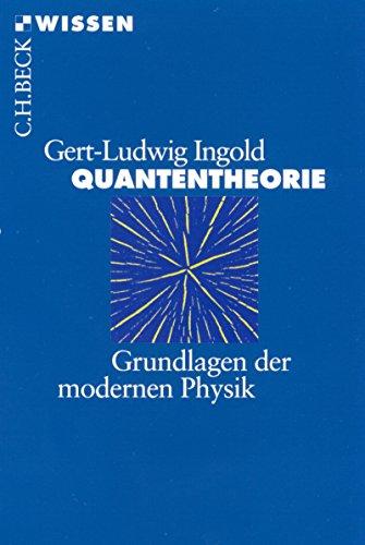 Quantentheorie: Grundlagen der modernen Physik (Beck'sche Reihe 2186)