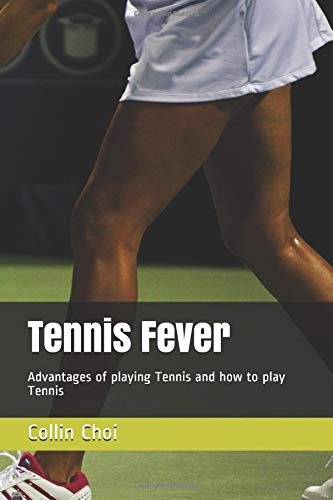 Tennis Fever: Advantages of playing Tennis and how to play Tennis