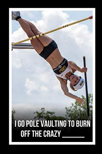 I Go Pole Vaulting To Burn Off The Crazy: Novelty Lined Notebook / Journal To Write In Perfect Gift Item (6 x 9 inches)