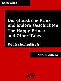 Der glückliche Prinz und andere Geschichten - The Happy Prince and Other Tales: Vollständige Ausgabe - zweisprachig: deutsch/englisch - bilingual: German/English