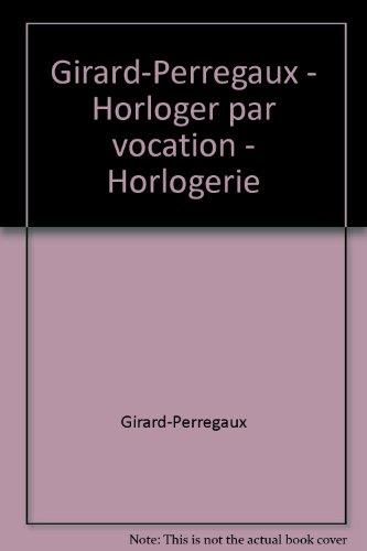 girard-perregaux-horloger-par-vocation-horlogerie