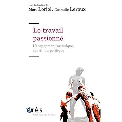 Le travail passionné: L'engagement artistique, sportif ou politique (Clinique du travail)