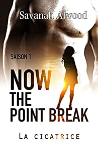 Now, the point break, tome 1 : La cicatrice par Savanah Alwood