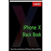 iPhone X Black Book: Tips, Tricks and Features of iPhone X, iPhone 8/ 8 Plus: Features of iOS 11 on iPhone X (English Edition)