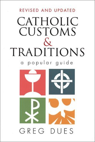 Catholic Customs and Traditions: A Popular Guide (More Resources to Enrich Your Lenten Journey) by Greg Dues (1-Jan-1992) Paperback