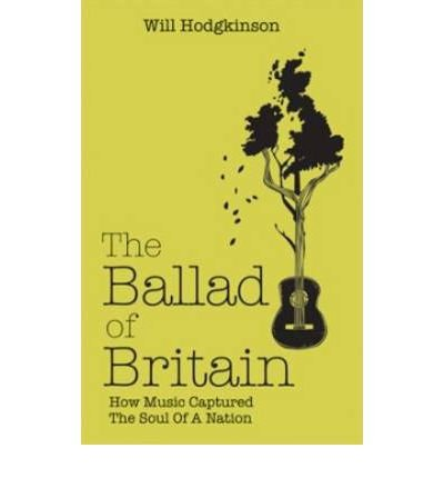 the-ballad-of-britain-how-music-captured-the-soul-of-a-nation-author-will-hodgkinson-published-on-august-2009
