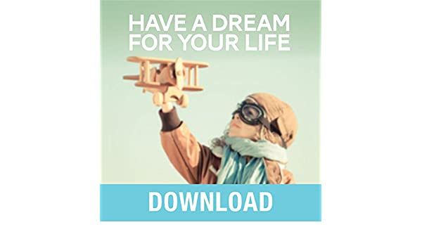 Have a Dream for Your Life: Keys to Successfully Fulfilling God's