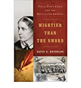 Mightier Than the Sword: Uncle Tom's Cabin and the Battle for America [ MIGHTIER THAN THE SWORD: UNCLE TOM'S CABIN AND THE BATTLE FOR AMERICA ] by Reynolds, David S. (Author) Jun-13-2011 [ Hardcover ]