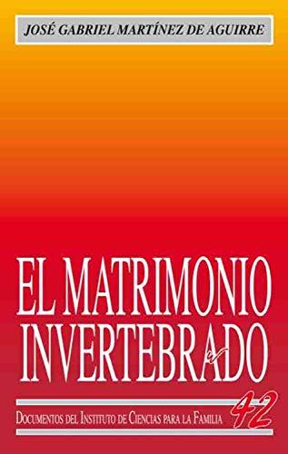 El matrimonio invertebrado (Instituto de Ciencias para la Familia) por José Gabriel Martínez de Aguirre Aldaz