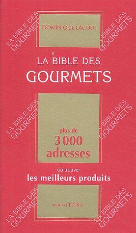 La Bible des Gourmets : Plus de 3000 adresses où trouver les meilleurs produits par Dominique Lacout