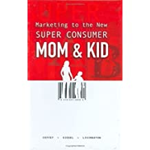 Marketing to the New Super Consumer: Mom & Kid by Timothy Coffey (2005-12-01)