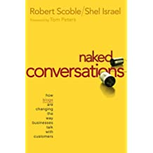 Naked Conversations : How Blogs are Changing the Way Businesses Talk with Customers