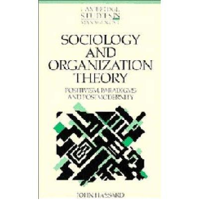 [(Sociology and Organization Theory: Positivism, Paradigms and Postmodernity )] [Author: John Hassard] [May-1995]