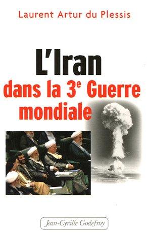 L'Iran dans la 3e Guerre mondiale par Laurent Artur du Plessis