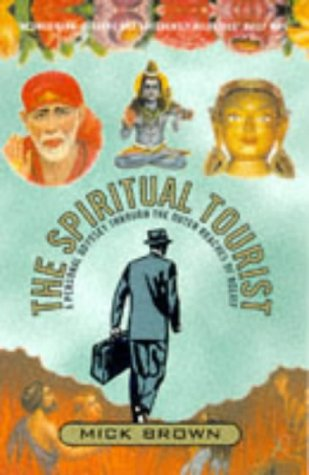 Spiritual Tourist: A Personal Odyssey Through the Outer Reaches of Belief