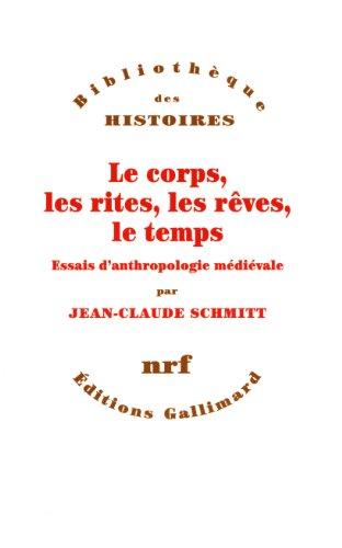 Le corps, les rites, les rêves, le temps: Essais d'anthropologie médiévale par Jean-Claude Schmitt