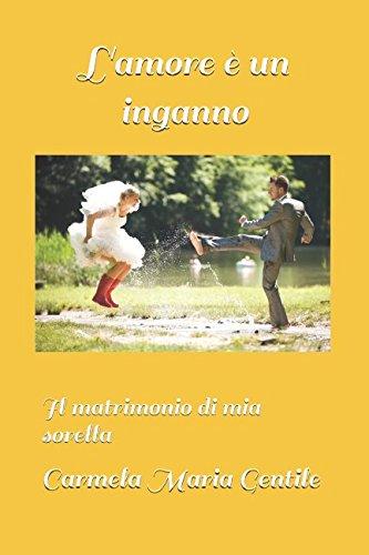 L'amore è un inganno: Il matrimonio di mia sorella por Carmela Maria Gentile