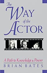 Way of the Actor: A Path to Knowledge and Power by Brian Bates (2001-05-01)