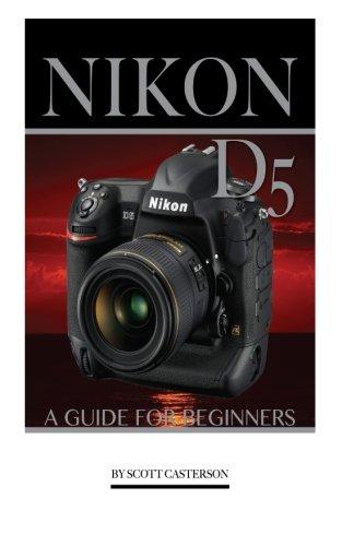Preisvergleich Produktbild NIKON D5: A Guide for Beginners