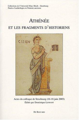 Athne et les fragments d'historiens : Actes du colloque de Strasbourg (16-18 juin 2005)
