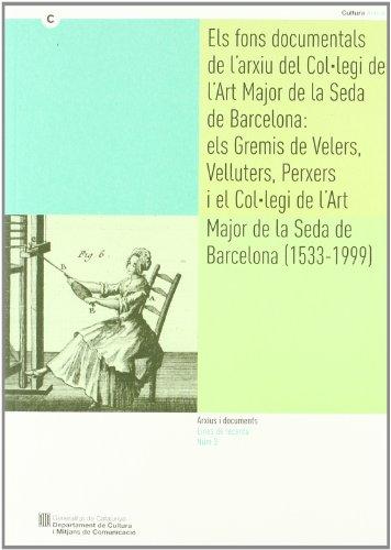 fons documentals de l'Arxiu del Col·legi de l'Art Major de la Seda de Barcelona: els Gremis de Velers (Arxius i documents. Eines de recerca) por documentació i cultura, s.l. Dos punts