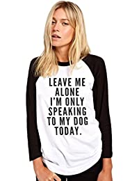 HotScamp Leave Me Alone I'm Only Talking To My Dog Today- Fashion Hipster Tumblr - Womens Baseball Top