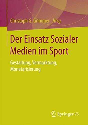 Der Einsatz Sozialer Medien im Sport: Gestaltung, Vermarktung, Monetarisierung (Sport-marketing-bücher)