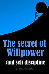 The secret of willpower and self discipline: How to change your mind using self discipline and willpower (English Edition)