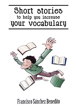 Short Stories To Help You Increase Your Vocabulary: A 22 Stories Selection With A Complete Semantic Analysis, Exercises And Their Key. por Francisco Sánchez Benedito epub