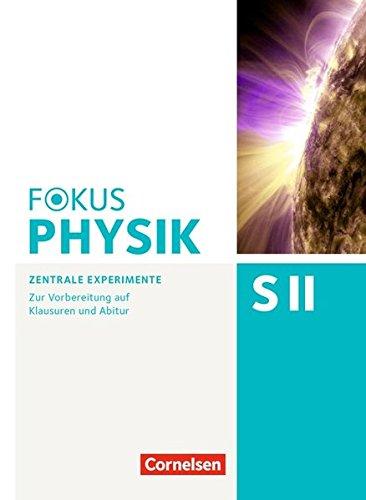 Fokus Physik Sekundarstufe II - Zu allen Ausgaben und zum Gesamtband: Oberstufe - Zentrale Experimente: Zur Vorbereitung auf Klausuren und Abitur