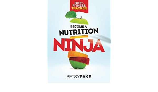 Become A Nutrition Ninja Diet & Fitness Tracker: Amazon co