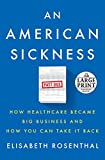 An American Sickness: How Healthcare Became Big Business and How You Can Take It Back (Random House Large Print)