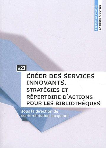 Créer des services innovants : Stratégies et répertoire d'actions pour les bibliothèques
