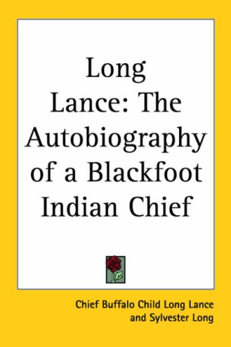 Long Lance: The Autobiography of a Blackfoot Indian Chief